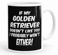 If My Golden Retriever Doesn't Like You I Probably Won't Either Funny Mug Cup
