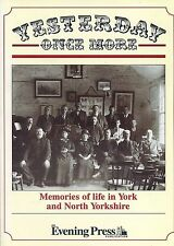 YESTERDAY ONCE MORE MEMORIES OF LIFE IN YORK AND NORTH YORKSHIRE