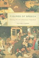 Figures of Speech: Picturing Proverbs in Renaissance Netherlands by Gibson, Wal