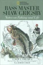 Bass Master Shaw Grigsby : Notes on Fishing and Life by Shaw Grigsby