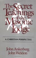 Secret Teachings of the Masonic Lodge by Ankerberg, John