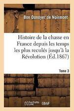 Histoire de la Chasse en France Depuis les Temps les Plus Recules Jusqu'a la...