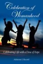 Celebration of Womanhood : Celebrating Life with a Dose of Hope by Adrienne...