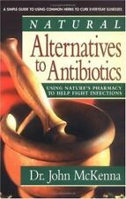 Natural Alternatives to Antibiotics by McKenna, John