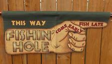 "FISHING FLAG/SIGN ""THIS WAY  FISHIN HOLE COME EARLY FISH LATE"" MANCAVE/COTTAGE"