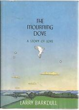 The Mourning Dove : A Story of Love by Larry Barkdull (1997, Hardcover,.