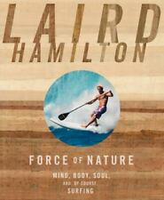 New listing Force of Nature : Mind, Body, Soul, and, of Course, Surfing by Laird Hamilton