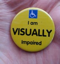 I am VISUALLY impaired awareness 38mm pin badge. *Valuable aid in public places*