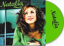 NATALIA - Fragile not broken CD SINGLE 2TR Cardsleeve 2004 Belgium