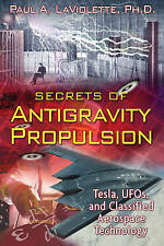 Secrets of Antigravity Propulsion: Tesla, UFOs, and Classified Aerospace Technol