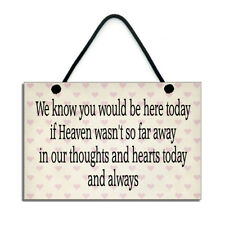 We Know You Would Be Here Today If Heaven Wasn't So Far Away Heaven Plaque 330