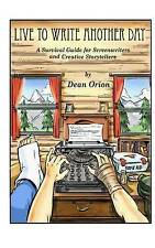 Live To Write Another Day: A Survival Guide for Screenwriters and Creative Story