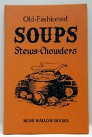 Old Fasioned Soups Stews Chowders Cookbook Bear Wallow Books 1981