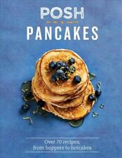 Posh Pancakes Over 70 recipes, from hoppers to hotcakes 9781849498036