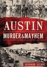 Murder and Mayhem: Austin Murder and Mayhem by Richard Zelade (2015, Paperback)