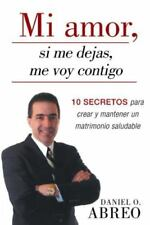 Mi Amor, Si Me Dejas, Me Voy Contigo : 10 Secretos para Crear y Mantener un...