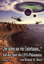 SIE SAHEN AUS WIE UNTERTASSEN... Auf der Spur des UFO-Phänomens - Roland M. Horn