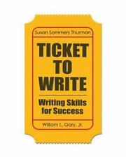 Ticket to Write : Writing Skills for Success by Susan Sommers Thurman and...