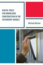 DIGITAL TOOLS FOR KNOWLEDGE CONSTRUCTION IN THE SECONDARY GRADES - BLOCHER, MICH