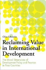Reclaiming Value in International Development : The Moral Dimensions of...