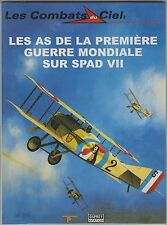 Les combats du ciel. Les As de la première guerre mondiale sur Spad VII