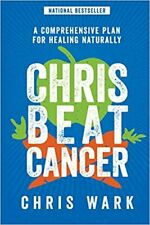 Chris Beat Cancer: A Comprehensive Plan for Healing Naturally- Kindle Edition