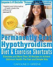 Permanently Beat Hypothyroidism Diet & Exercise Shortcuts : Cookbook, Recipes...