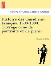 Histoire Des Canadiens-Francais. 1608-1880. Ouvrage Orne De Portraits Et De P...