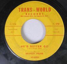 Rock 45 Brumley Prunk - He'D Better Go / Cholley-Oop On Trans-World