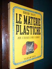 Wolfe B.; LE MATERIE PLASTICHE per i tecnici e per i curiosi ; Tarantola 1947