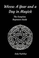 Wicca - a Year and a Day in Magick : The Complete Beginners Guide, Paperback ...