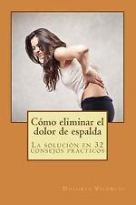 Como Eliminar el Dolor de Espalda : La Solucion en 26 Consejos Practicos by...