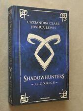 Cassandra Clare - SHADOWHUNTERS IL CODICE - 1a ediz Mondadori 2013 cop. rigida