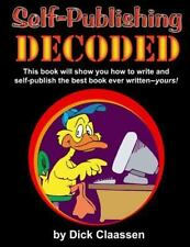 SELF-PUBLISHING DECODED - CLAASSEN, DICK - NEW PAPERBACK BOOK