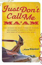 Just Don't Call Me Ma'am: How I Ditched the South, Forgot My Manners, and Manag