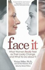 Face It: What Women Really Feel as Their Looks Change and What to Do about It D