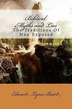 Myths and Lies: Biblical Myths and Lies : The Traditions of Men Exposed by...