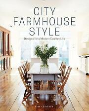 City Farmhouse Style: Designs for a Modern Country Life by Kim Leggett (Hardback