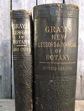 Gray's Lessons in Botany ~ 1879 & Gray's New Lessons & Manual of Botany ~ 1887