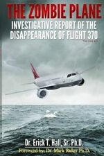The Zombie Plane: Investigative Report of the Disappearance of Flight MH370 (Vol