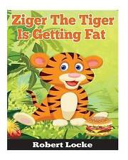 NEW Ziger The Tiger Is Getting Fat: Ziger stories, Book 3 (Volume 3)