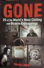 Gone: 25 Of The World's Most Chilling & Bizarre Kidnappings By Wendy Lewis PB