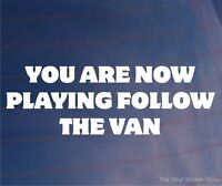 YOU ARE NOW PLAYING FOLLOW THE VAN Funny EURO JDM Car/Window/Bumper Sticker