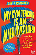 My Gym Teacher is An Alien Overlord (My Brother is a Superhero), David Solomons,