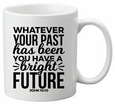 Whatever your past has been coffee mug