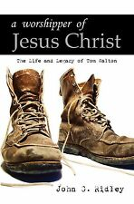 A Worshipper of Jesus Christ: the Life and Legacy of Tom Walton by John Ridley