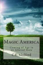 Magic America : Coming of Age in an Altered State by C. E. Medford (2014,...