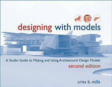 Designing with Models: Architectural Design book  - Criss Mills