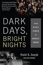 Dark Days, Bright Nights : From Black Power to Barack Obama by Peniel E....
