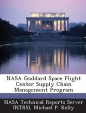 Nasa Goddard Space Flight Center Supply Chain Management Program by Michael...